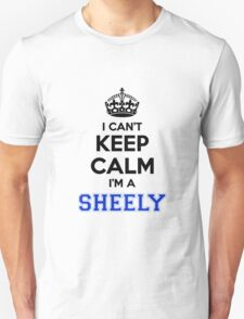 I cant keep calm Im a SHEELY T-Shirt