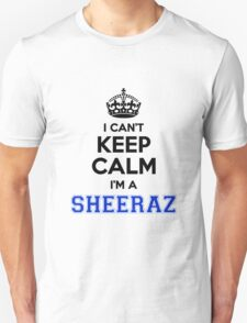 I cant keep calm Im a SHEERAZ T-Shirt