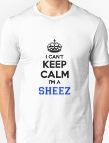 I cant keep calm Im a SHEEZ T-Shirt