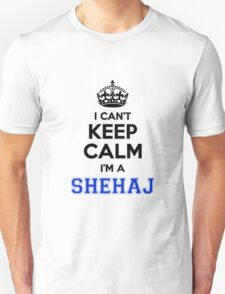 I cant keep calm Im a SHEHAJ T-Shirt