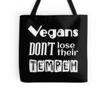 Vegans don't lose their tempeh Tote Bag