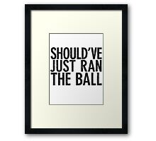 Should've just ran the ball Framed Print
