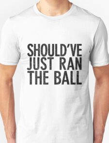 Should've just ran the ball Unisex T-Shirt