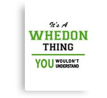 It's a WHEDON thing, you wouldn't understand !! Canvas Print