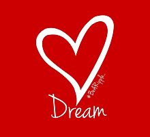 DREAM....#BeARipple White Heart on Red by BeARipple