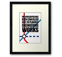 The Apocalypse Has Been Cancelled Due To Planned Engineering Works Framed Print