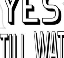 Yes I Am Still Watching Sticker