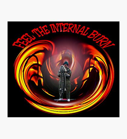 FEEL THE INTERNAL BURN Photographic Print