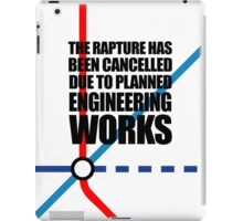 The Rapture Has Been Cancelled Due To Planned Engineering Works iPad Case/Skin