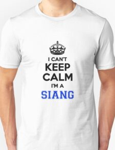 I cant keep calm Im a SIANG T-Shirt