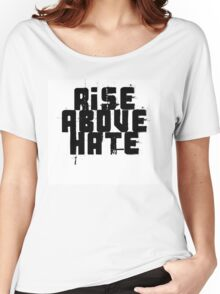 Rise Above Hate Grunge Typography Quote Women's Relaxed Fit T-Shirt