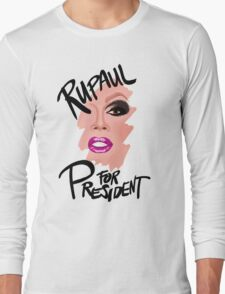 RuPaul for President- Black Text Long Sleeve T-Shirt