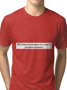 Wit beyond measure is a man's greatest treasure Tri-blend T-Shirt