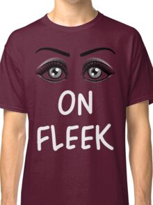 Eyebrows On Fleek  Classic T-Shirt
