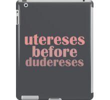 Utereses before Dudereses iPad Case/Skin