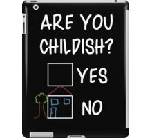 Are You Childish?  iPad Case/Skin