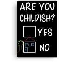 Are You Childish?  Canvas Print