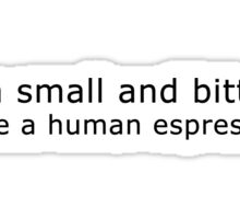 i'm small and bitter like human espresso Sticker