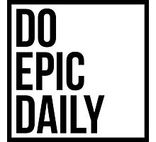 Do Epic Daily Photographic Print