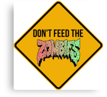 Don't feed the zombies - CLOTHING AVAILABLE Canvas Print