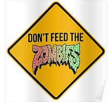 Don't feed the zombies - CLOTHING AVAILABLE Poster