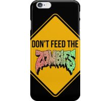 Don't feed the zombies - CLOTHING AVAILABLE iPhone Case/Skin
