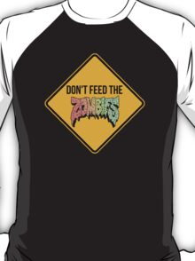 Don't feed the zombies - CLOTHING AVAILABLE T-Shirt