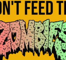 Don't feed the zombies  Sticker