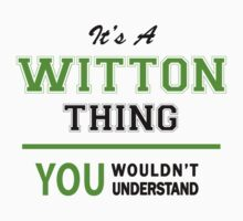 It's a WITTON thing, you wouldn't understand !! by itsmine