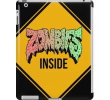 Zombies Inside - Funny warning sign - CLOTHING AVAILABLE iPad Case/Skin
