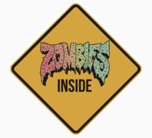 Zombies Inside - Funny warning sign - CLOTHING AVAILABLE by 2monthsoff