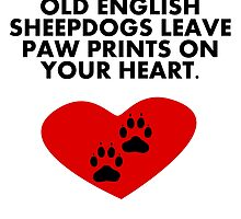 Old English Sheepdogs Leave Paw Prints On Your Heart by kwg2200