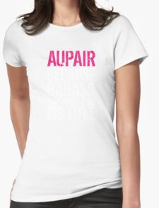 Humorous 'Aupair because Badass Isn't an Official Job Title' Tshirt, Accessories and Gifts T-Shirt