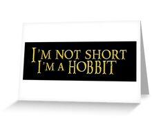 I'm not short, Im a Hobbit Greeting Card