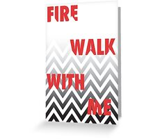 FIRE WALK WITH ME Greeting Card