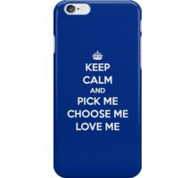 Keep Calm and Pick Me, Choose me, Love me (white version) iPhone Case/Skin