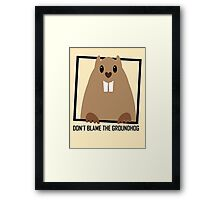 DON'T BLAME THE GROUNDHOG Framed Print