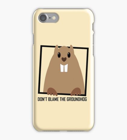 DON'T BLAME THE GROUNDHOG iPhone Case/Skin