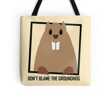 DON'T BLAME THE GROUNDHOG Tote Bag