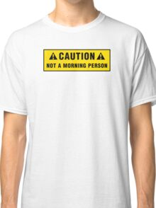 Caution: Not a morning person Classic T-Shirt