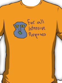 for all intensive purposes T-Shirt