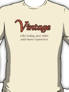 Vintage - Like today, just older and more expensive T-Shirt