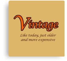 Vintage - Like today, just older and more expensive Canvas Print