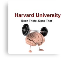 Harvard: Been There, Done That!  Canvas Print