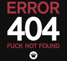 ERROR 404: FUCK NOT FOUND [Black and White Ink] by FreshThreadShop