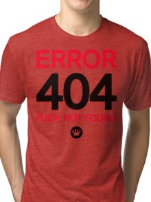 ERROR 404: FUCK NOT FOUND [Black and Red Ink] Tri-blend T-Shirt
