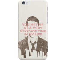 You met me at a very strange time in my life iPhone Case/Skin