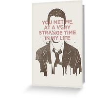 You met me at a very strange time in my life Greeting Card