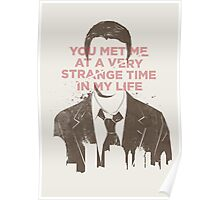 You met me at a very strange time in my life Poster