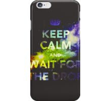 Keep Calm and Wait For The Drop iPhone Case/Skin
